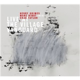 Marc Ribot, Henry Grimes, Chad Taylor - Live At The Village Vanguard