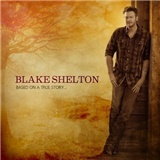 Blake Shelton - Based On A True Story