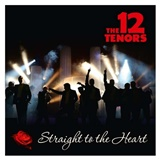The 12 Tenors - Straight To the Heart