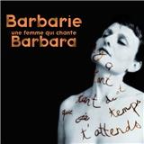 Barbarie - Barbarie, une femme qui chante Barbara !