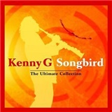 Kenny G - Songbird: The Ultimate Collection