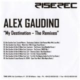 Alex Gaudino - My Destination / The Remixes