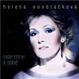 Helena Vondráčková - Ode Mne K Tobě