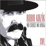 Robo Kazík - Na Srdci Mi Hraj