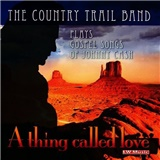 Country Trail Band - A Thing Called Love