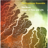The Crossover Ensemble - The River: Image Of Time And Life