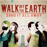 Walk Off The Earth - Sing It All Away