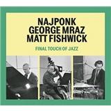 Najponk, George Mraz, Matt Fishwick - Final Touch Of Jazz