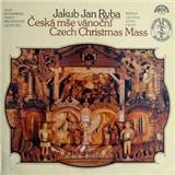 Jakub Jan Ryba - Česká mše vánoční/ Czech Christmas Mass