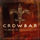 Crowbar - Life's Blood for the Downtrodden