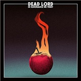 Dead Lord - In Ignorance We Trust (Inc. Patch & Bonus Track - LTD-)