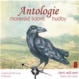 VAR - Antologie moravské lidové hudby 8 (Smrti, milá smrti)