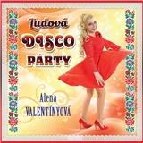 Alena Valentínyová - Ľudová disco párty