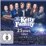 The Kelly Family - 25 Years Later - Live (Deluxe Edition 2CD+2DVD)
