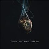 Trivium - What the dead men say (Vinyl)