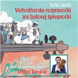Ondrej Kandráč/ Jožko Jenčo - Vichodňarske rozpravočki zos ľudovej špivanočki