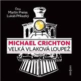 Michael Crichton, Martin Preiss, Lukáš Příkazký - Velká vlaková loupež (MP3-CD)