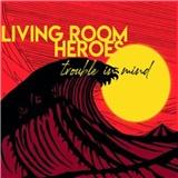Living room heroes - Trouble in mind