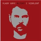 Vlady Gryc - Blízký i vzdálený